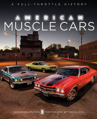 American Muscle Cars : A Full-Throttle History