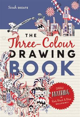 The Three-Colour Drawing Book: Draw Anything with Red, Blue and Black Ballpoint Pens