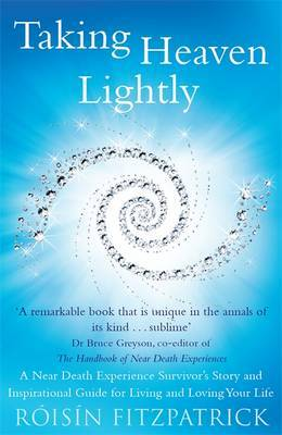 Taking Heaven Lightly: A Near Death Experience Survivor's Story and Inspirational Guide to Living in the Light