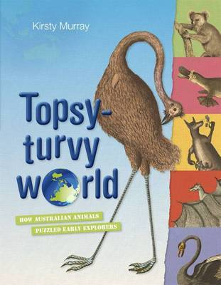 Topsy Turvy World : How Australian Animals Puzzled Early Explorers