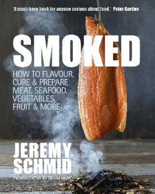 Smoked: How to Flavour, Cure and Prepare Meat, Seafood, Vegetables, Fruit & More