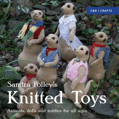 Knitted Toys : Animals, dolls and teddies for all ages