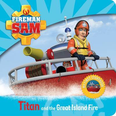 Fireman Sam: My Fist Storybook: Titan and the Great Island Fire