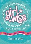 Girl Wise: A Girl's Guide to Life