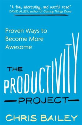 The Productivity Project: Proven Ways to Become More Awesome