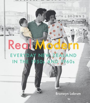 Real Modern : Everyday New Zealand in the 1950s and 1960s