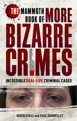 Mammoth Book of More Bizarre Crimes