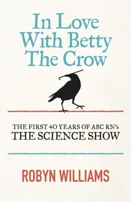 In Love with Betty the Crow - The Science Show ABC radio