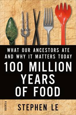 100 Million Years of Food : What Our Ancestors Ate and Why It Matters Today