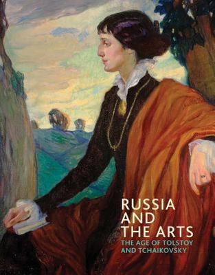 Russia and the Arts: The Age of Tolstoy and Tchaikovsky
