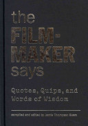 Filmmaker Says: Quotes, Quips, and Words of Wisdom
