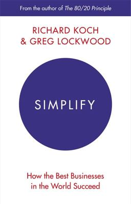 Simplify: How the Best Businesses in the World Succeed - And How You Can Too