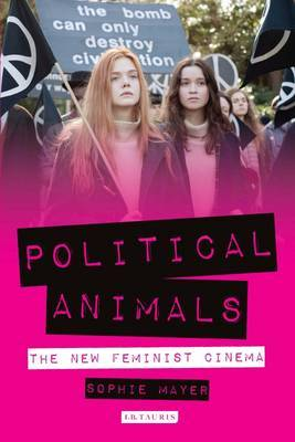 Political Animals - The New Feminist Cinema