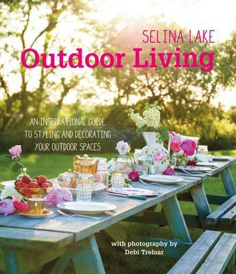 Selina Lake Outdoor Living: An inspirational guide to making the most of your outdoor space