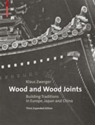 Wood and Wood Joints - Building Traditions of Europe, Japan and China
