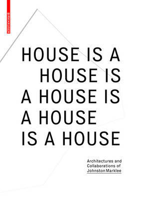 House is a House is a House is a House - Architectures and Collaborations of Johnston Marklee