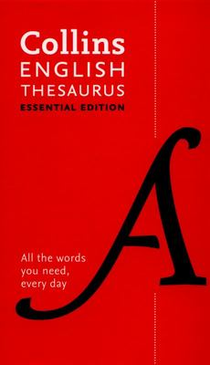 Collins English Thesaurus Essential edition: 300,000 synonyms and antonyms for everyday use