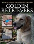 Golden Retrievers: A Practical Guide for Owners and Breeders