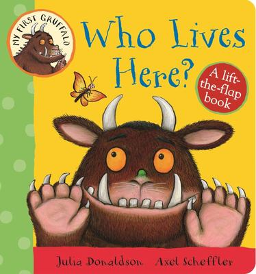 Who Lives Here? A Lift-the-Flap Book (My First Gruffalo)