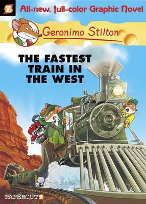 The Fastest Train in the West (Geronimo Stilton Graphic #13)