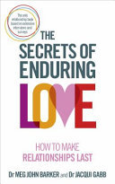 The Secrets of Enduring Love: How to Make Relationships Last