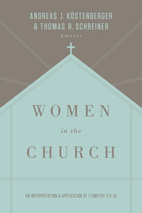 Women in the Church: An Interpretation and Application of 1 Timothy 2:9-15