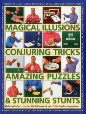 Magical Illusions ,  Conjuring Tricks, Amazing Puzzles & Stunning Stunts: Nicholas Einhorn Teaches 200 Fabulous Tricks in 1300 Step-by-Step Pictures