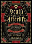 Death and the Afterlife: A Chronological Journey, from Cremation to Quantum Resurrection