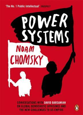 Power Systems - Conversations with David Barsamian on Global Democratic Uprisings and the New Challenges to U.S. Empire