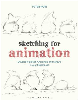 Sketching for Animation - Developing Ideas, Characters and Layouts in Your Sketchbook