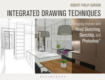 Integrated Drawing Techniques - Designing Interiors with Hand Sketching, Sketchup, and Photoshop