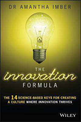 The Innovation Formula: The 14 Science-Based Keys for creating a Culture Where Innovation Thrives