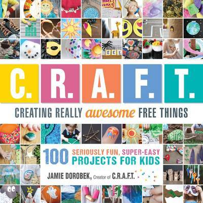 Creating Really Awesome Free Things100 Seriously Awesome, Super Easy Projects for Kids