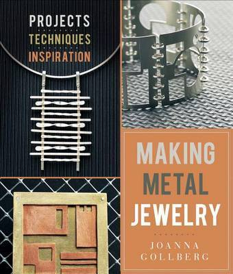 Making Metal JewelryProjects, Techniques, Inspiration