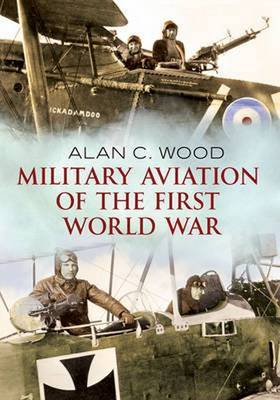 Military Aviation: The Aces of the Allies and the Central Powers
