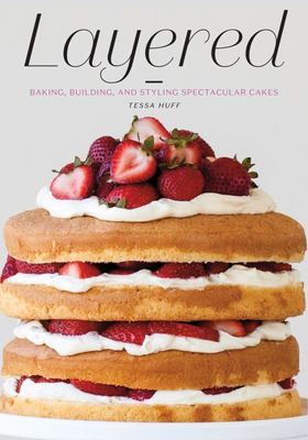 Layered Baking, Building, and Styling Spectacular Cakes