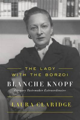 The Lady with the Borzoi: Blanche Knopf, Literary Tastemaker Extraordinaire