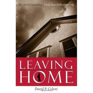 Leaving Home: The Art of Separating from Your Difficult Family