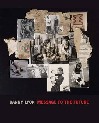 Danny Lyon - Message to the Future