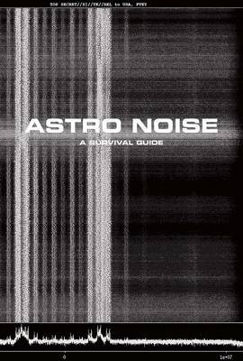 Astro Noise - A Survival Guide for Living Under Total Surveillance
