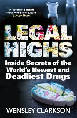 Legal Highs - Inside Secrets of the World's Newest and Deadliest Drugs