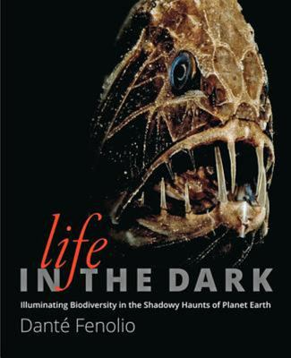 Life in the Dark - Illuminating Biodiversity in the Shadowy Haunts of Planet Earth