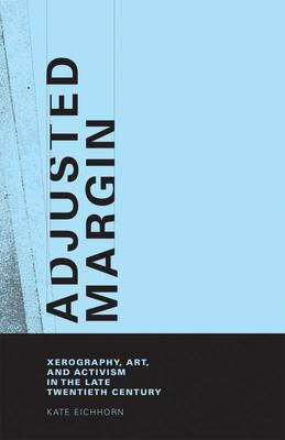 Adjusted Margin - Xerography, Art, and Activism in the Late Twentieth Century
