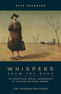Whispers from the Bush: The Workplace Sexual Harassment of Australian Rural Women