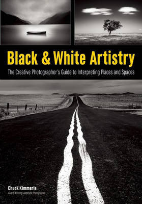 Black & White Artistry: The Creative Photgrapher's Guide to Interpreting Places and Spaces