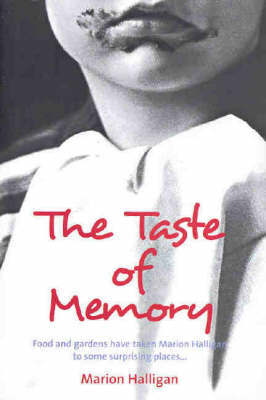 The Taste of Memory : A memoir of eating, gardening and wandering the world