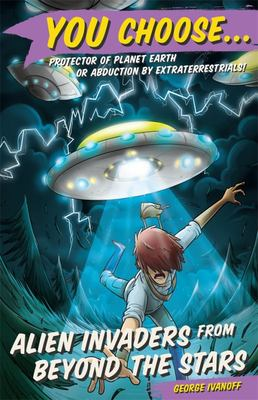Alien Invaders from Beyond the Stars (You Choose #6)
