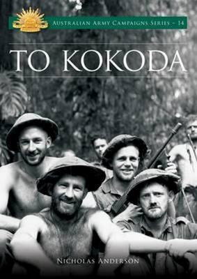 To Kokoda (#14 Australian Army Campaigns)