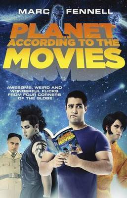 Planet According to the Movies - Awesome, Weird and Wonderful Flicks from Four Corners of the Globe