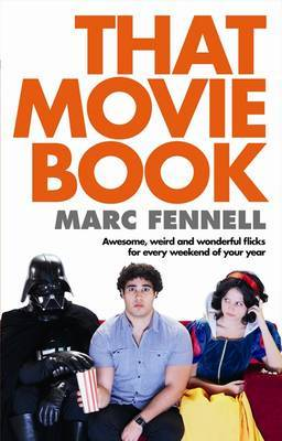 That Movie Book: Awesome Weird and Wonderful Flicks for Every Weekend of Your Year